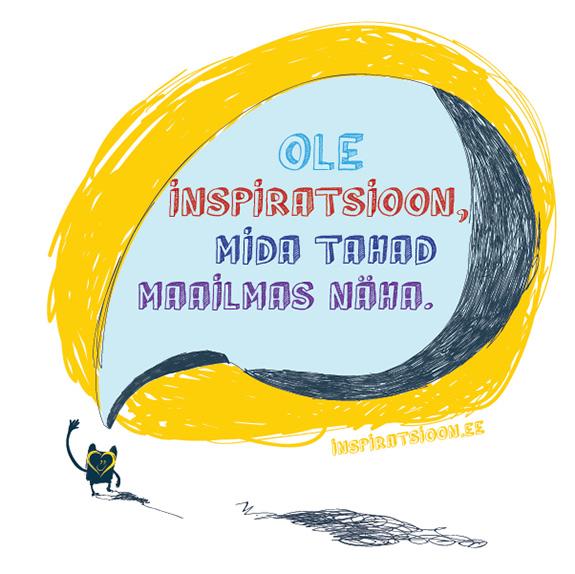 Ole inspiratsioon, mida tahad maailmas näha